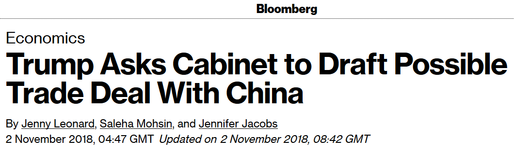 Source: Bloomberg (https://www.bloomberg.com/news/articles/2018-11-02/trump-said-to-ask-cabinet-to-draft-possible-trade-deal-with-xi-jnzjeqx4)